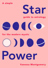 Load image into Gallery viewer, Star Power: A Simple Guide to Astrology for the Modern Mystic