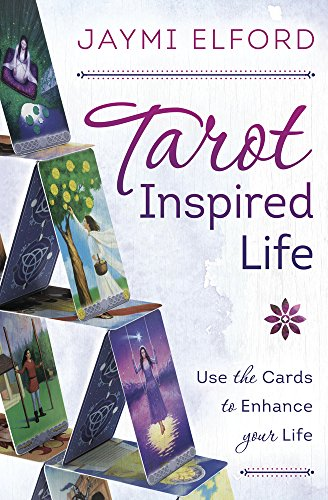 Tarot Inspired Life: Use the Cards to Enhance Your Life by Jaymi Elford