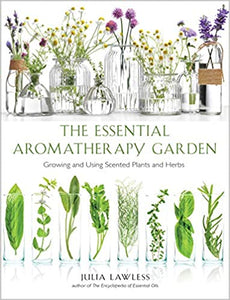 The Essential Aromatherapy Garden: Growing and Using Scented Plants and Herbs by Julia Lawless