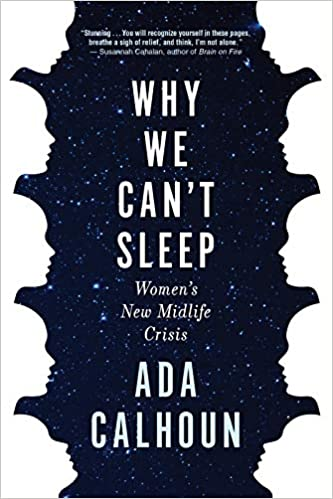 Why We Can't Sleep: Women's New Midlife Crisis by Ada Calhoun