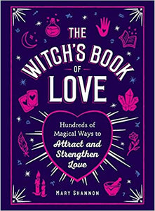 Witch's Book of Love: Hundreds of Magical Ways to Attract and Strengthen Love by Mary Shannon
