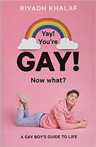 Yay! You're Gay! Now What?: A Gay Boy's Guide to Life by Riyadh Khalaf