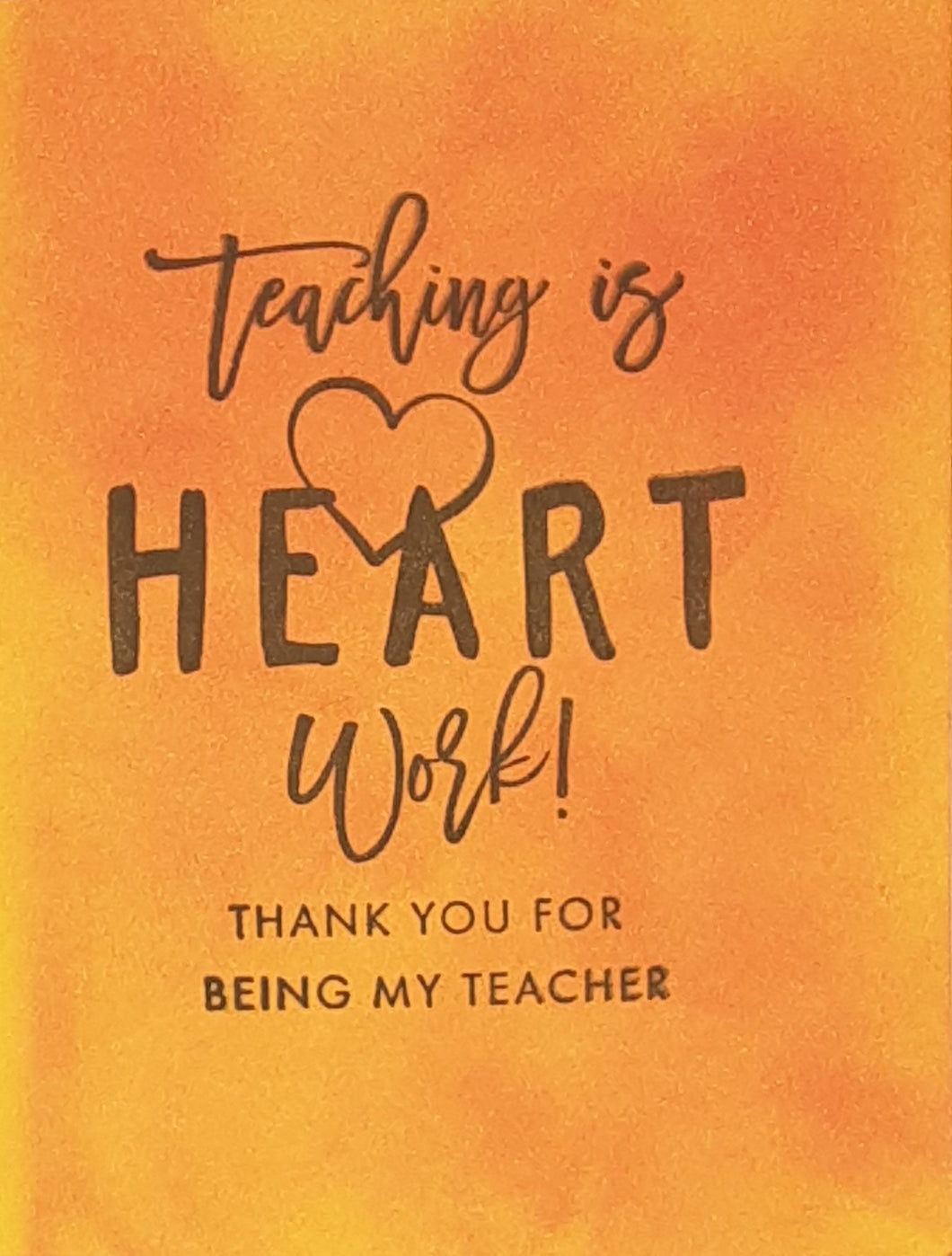 Teaching is Heart Work Greeting Card