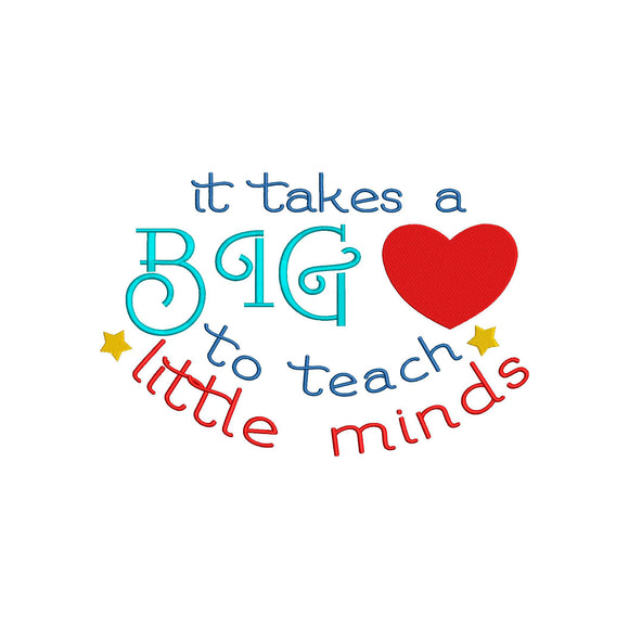 It takes a Big Heart to Teach Little Minds Machine Embroidery Design.