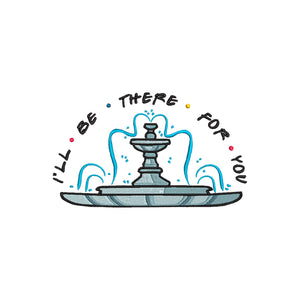 Friends TV inspired Machine Embroidery Design. I'll be there for you! The famous Central Park Fountain.