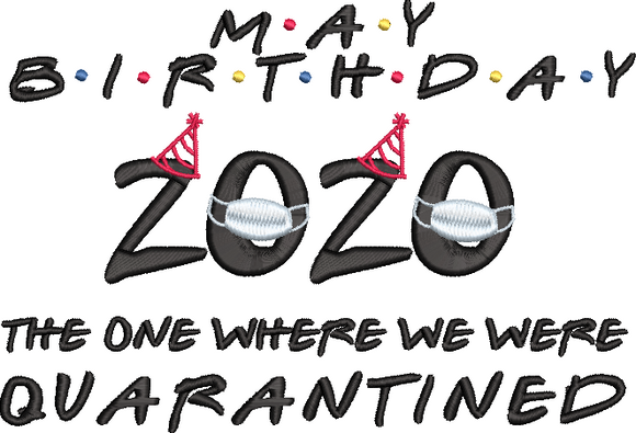 May Birthday 2020 Coronavirus Funny Friends Font! Machine Embroidery File.  5 sizes