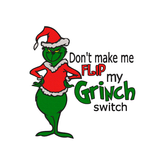 Inspired by The Grinch who stole Christmas Machine Embroidery File. Don't Make Me Flip my Grinch Switch