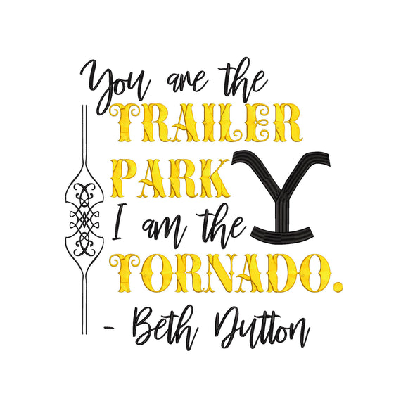 Yellowstone Dutton Ranch Montana Brand Inspired Machine Embroidery Design. You are the Trailer Park, I am the Tornado.  Beth Dutton Quote.