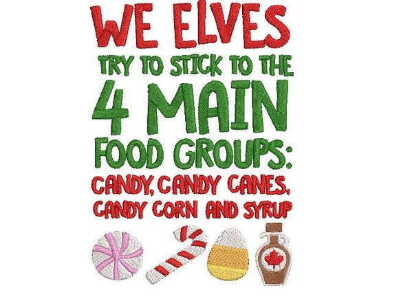 Buddy the Elf.  We Elves Stick to 4 Main Food Groups! Elf Christmas Movie Inspired Machine Embroidery File.  Two Sizes 4