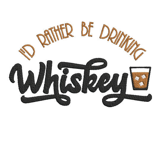I'd rather be drinking Whiskey!  5x7 and 4x4 designs.
