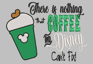 There is nothing that Coffee and Disney Can't Fix!  Machine Embroidery Design 5x7 and 4x4.