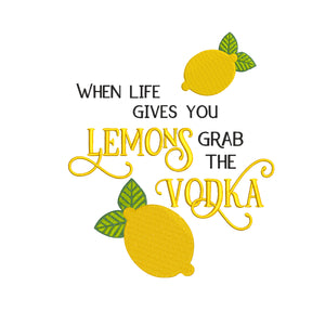 When Life Gives You Lemons, Grab the Vodka Machine Embroidery Design.  9 sizes