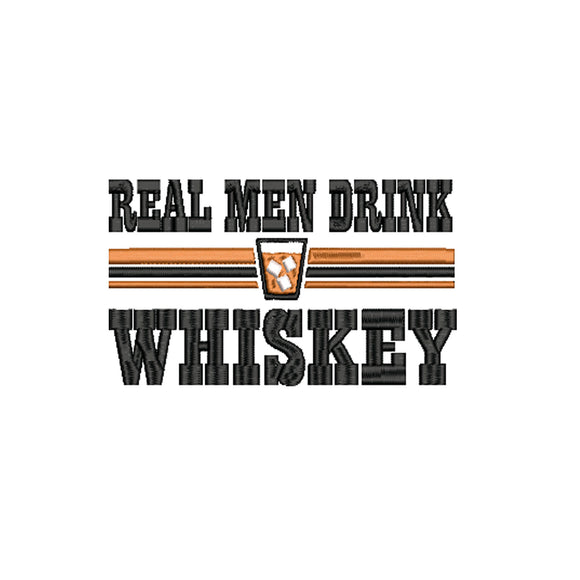 Real Men drink Whiskey Machine Embroidery design!  5x7 and 4x4 designs.