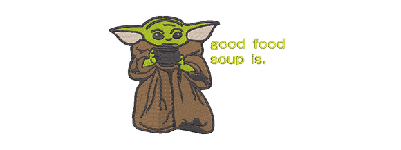 Disney Mandalorian inspired Machine Embroidery Baby Yoda Good Food Soup is. 2 sizes