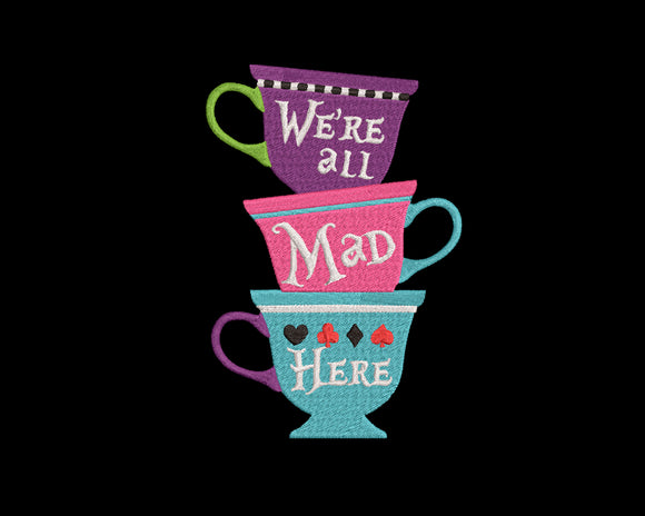 Disney Alice in Wonderland inspired Machine Embroidery Design. 2 Sizes Teacups We're all Mad Here.