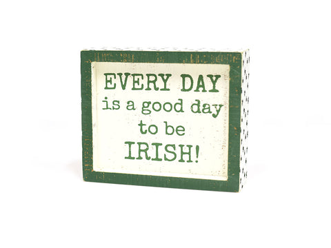 Every Day Is A Good Day To Be Irish Sign