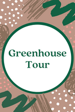 Load image into Gallery viewer, Greenhouse & Nursery Tour
