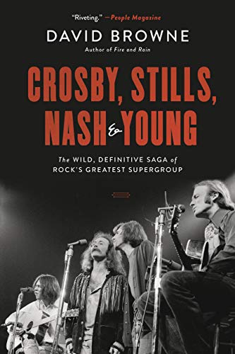 Crosby, Stills, Nash & Young: The Wild, Definitive Saga of Rock's Greatest Supergroup by David Browne