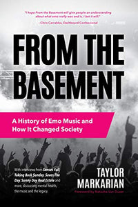 From the Basement: A History of Emo Music and How It Changed Society by Taylor Markarian