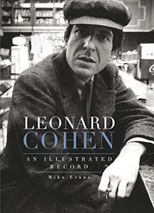 Leonard Cohen: An Illustrated Record by Mike Evans