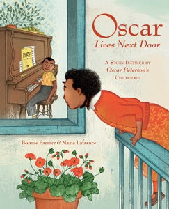 Oscar Lives Next Door: A Story Inspired by Oscar Peterson's Childhood by Bonnie Farmer (Illustrations by Marie Lafrance)