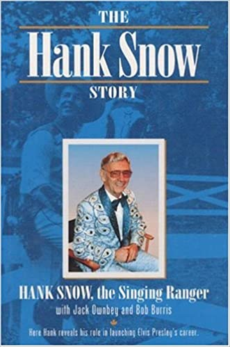 The Hank Snow Story by Hank Snow with Jack Ownbey and Bob Burris