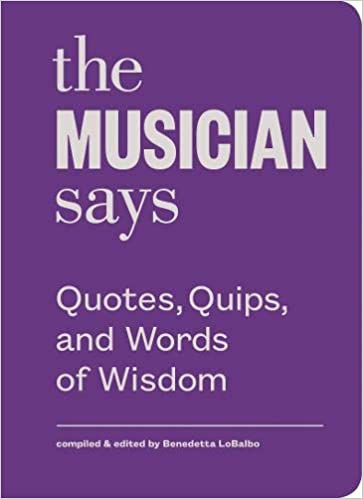 The Musician Says: Quotes, Quips, and Words of Wisdom by Benedetta LoBalbo (Editor)
