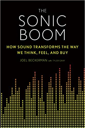 The Sonic Boom: How Sound Transforms the Way We Think, Feel, and Buy by Joel Beckerman and Tyler Gray