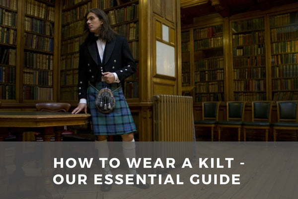 Our Essential Guide on How to Wear A Kilt!