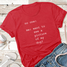 Load image into Gallery viewer, Want To See a Picture of My Dog? - Adult Tee