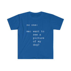 Want To See a Picture of My Dog? - Adult Tee