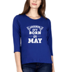 Legends are Born in May Womens Full Sleeves T-Shirts-FashionRazor