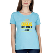 Queens Are Born In June Womens Half Sleeves T-Shirts-FunkyTradition Half Sleeves T-Shirt FunkyTradition