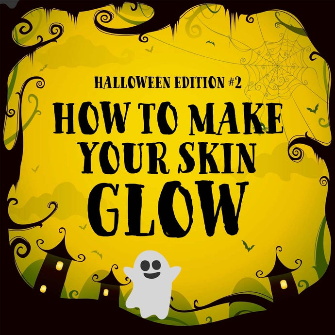 HALLOWEEN MONTH  #2. How to Make Your Skin Glow