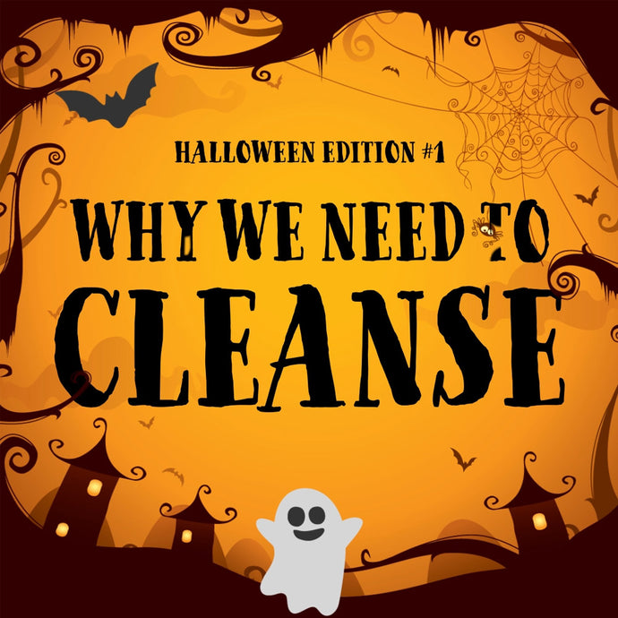 HALLOWEEN MONTH  #1. Why We Need To Cleanse