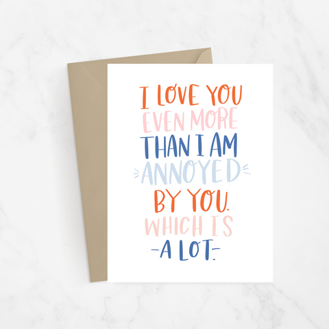 Love You More Than I Am Annoyed Greeting Card