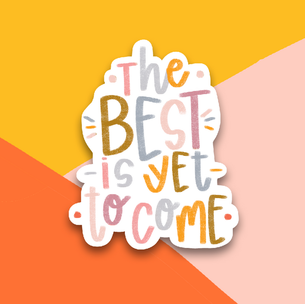The Best Is Yet To Come Sticker 1