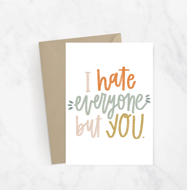 I Hate Everyone but You Greeting Card 1