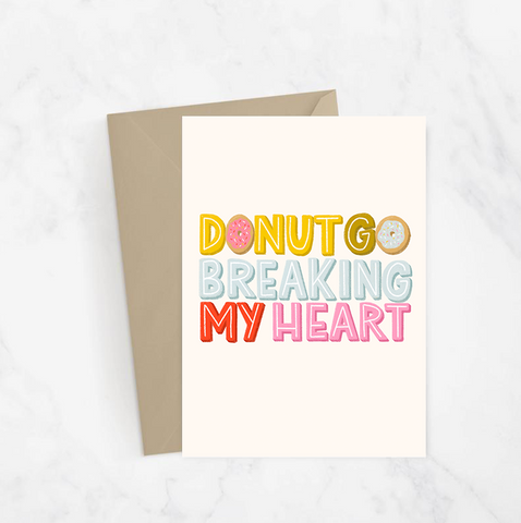 Donut Go Breaking My Heart Greeting Card