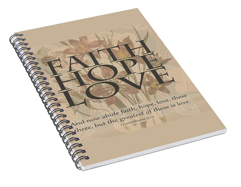 Faith and Hope and Love - Spiral Notebook