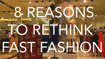 8 Reasons to Rethink Fast Fashion