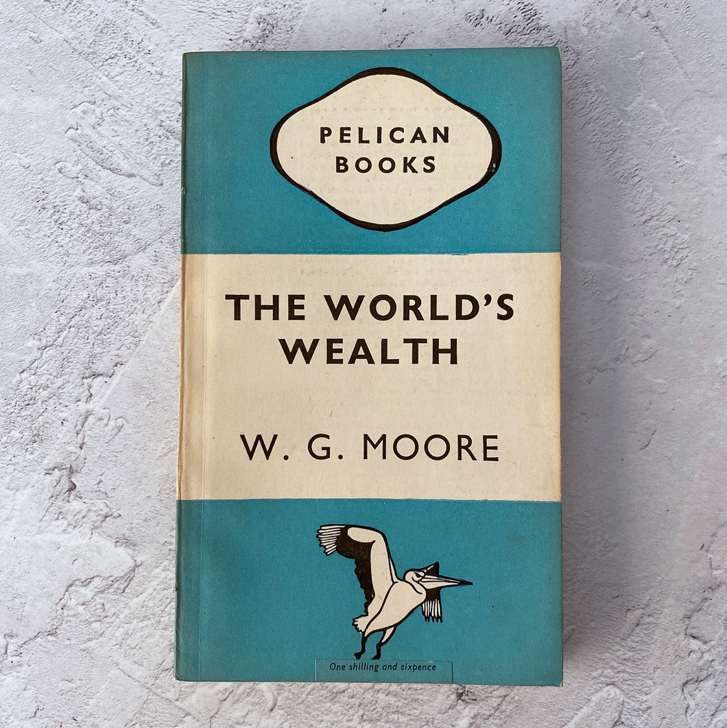 The World's Wealth by W. G. Moore.  Pelican Books paperback.  A173.  1947.
