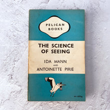 Load image into Gallery viewer, The Science of Seeing by Ida Mann & Antoinette Pirie.  Pelican Books paperback.  A157.  1946.
