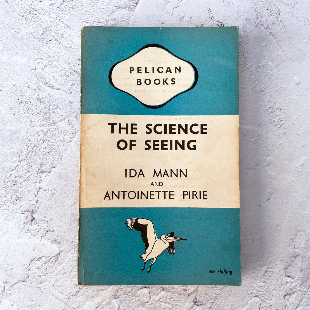 The Science of Seeing by Ida Mann & Antoinette Pirie.  Pelican Books paperback.  A157.  1946.