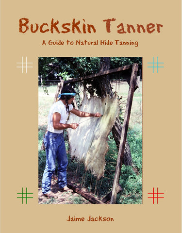 Buckskin Tanner: A Guide to Natural Hide Tanning