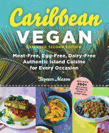Caribbean Vegan: Meat-Free, Egg-Free, Dairy-Free Authentic Island Cuisine for Every Occasion (Second Edition, Enlarged)