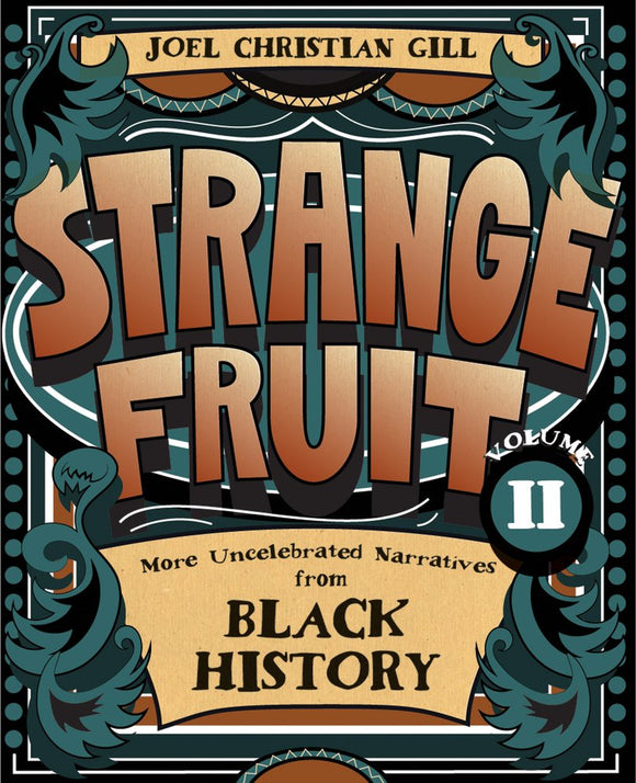 Strange Fruit, Volume II: More Uncelebrated Narratives from Black History