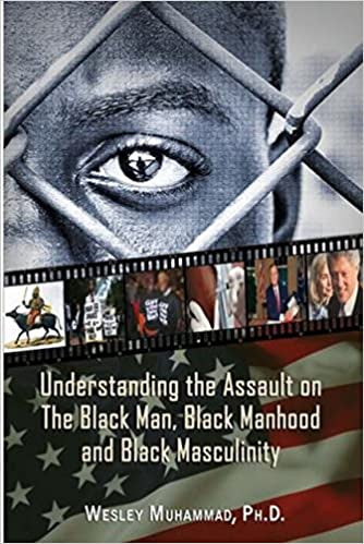 Understanding the Assault on the Black Man, Black Manhood and Black Masculinity