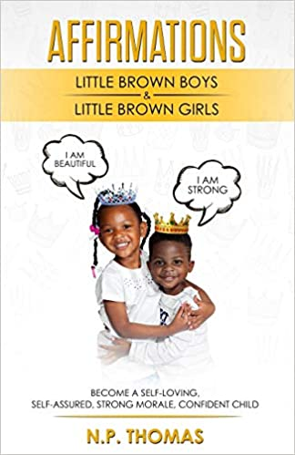 Affirmations for Little Brown Boys & Little Brown Girls: Growing up my mother always affirmed how much of a smart, beautiful, and loving girl I was, e