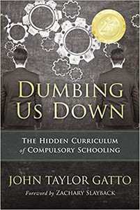 Dumbing Us Down: The Hidden Curriculum of Compulsory Schooling (25th Anniversary Edition)